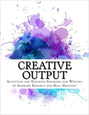 Creative Output: Activities for Teaching Speaking and Writing, CreateSpace Independent Publishing Platform 2017